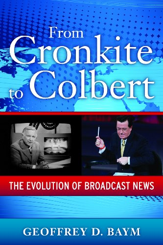 From Cronkite to Colbert: The Evolution of Broadcast News 9781594515545