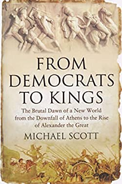 From Democrats to Kings: The Brutal Dawn of a New World from the Downfall of Athens to the Rise of Alexan 9781590203910