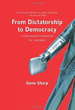 From Dictatorship to Democracy: A Conceptual Framework for Liberation 9781595588500