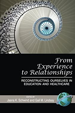 From Experience to Relationships: Reconstructing Ourselves in Education and Healthcare (PB) 9781593118945