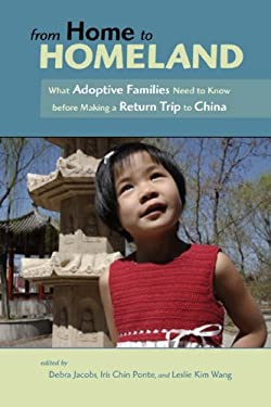 From Home to Homeland: What Adoptive Families Need to Know Before Making a Return Trip to China 9781597430036