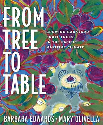 From Tree to Table: Growing Backyard Fruit Trees in the Pacific Maritime Climate 9781594855184