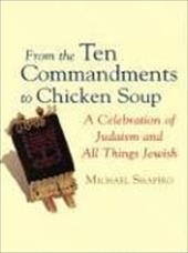 From the Ten Commandments to Chicken Soup: A Celebration of Judaism and All Things Jewish - Shapiro, Michael