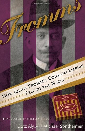 Fromms: How Julius Fromm's Condom Empire Fell to the Nazis 9781590512968