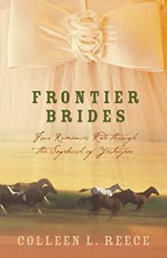 Frontier Brides: Four Romances Ride Through the Sagebrush of Yesteryear 9781593101695