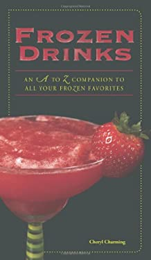 Frozen Drinks: An A to Z Companion to All Your Frozen Favorites 9781598697582