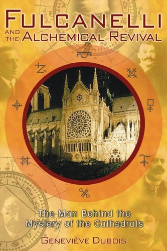 Fulcanelli and the Alchemical Revival: The Man Behind the Mystery of the Cathedrals 9781594770821