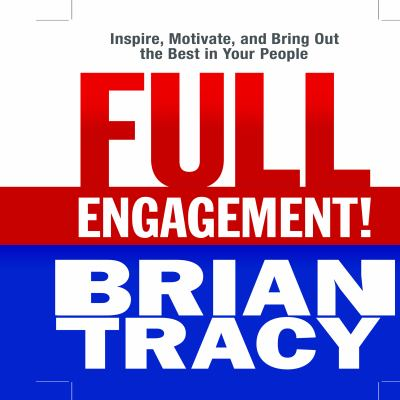 Full Engagement!: Inspire, Motivate, and Bring Out the Best in Your People 9781596596351