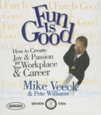 Fun Is Good: How to Create Joy & Passion in Your Workplace & Career 9781596590465