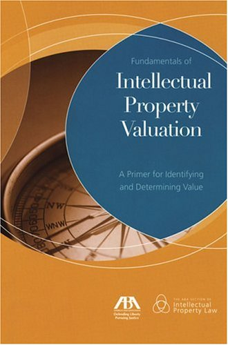 Fundamentals of Intellectual Property Valuation: A Primer for Identifying and Determining Value 9781590314302