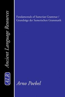 Fundamentals of Sumerian Grammar/Grundzuge Der Sumerischen Grammatik 9781597522984