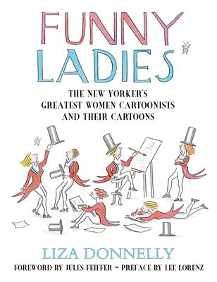 Funny Ladies: The New Yorker's Greatest Women Cartoonists and Their Cartoons 9781591023449