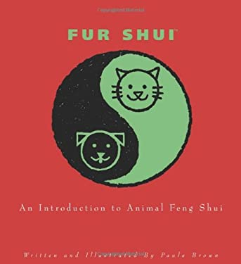 Fur Shui: An Introduction to Animal Feng Shui 9781599212760