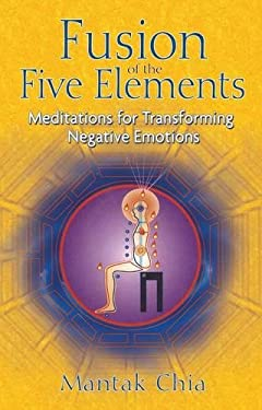 Fusion of the Five Elements: Meditations for Transforming Negative Emotions 9781594771033