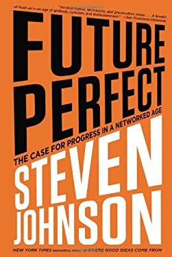 Future Perfect: The Case for Progress in a Networked Age 9781594488207