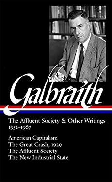 Galbraith: The Affluent Society & Other Writings, 1952-1967: American Capitalism / The Great Crash, 1929 the Affluent Society / The New Industrial Sta 9781598530773