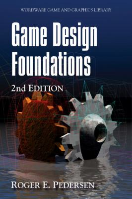 Game Design Foundations, Second Edition 9781598220346
