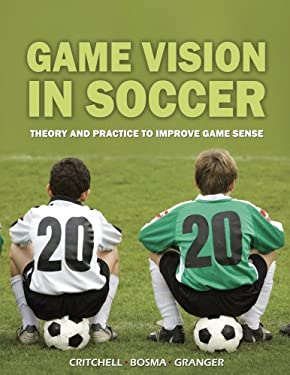 Game Vision in Soccer: Theory and Practice to Improve Game Sense 9781591641155