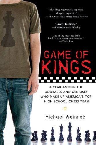 Game of Kings: A Year Among the Geeks, Oddballs, and Geniuses Who Make Up America's Top High School Chess Team