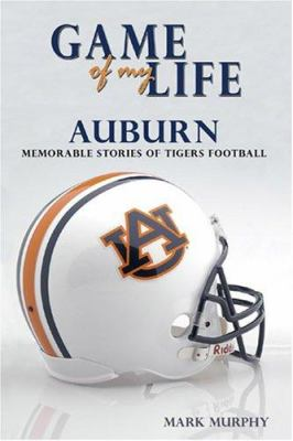 Game of My Life: Auburn: Memorable Stories of Tigers Football 9781596700451