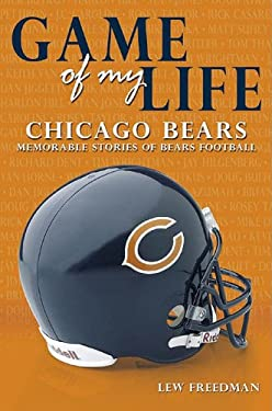 Game of My Life: Chicago Bears: Memorable Stories of Bears Football 9781596701007