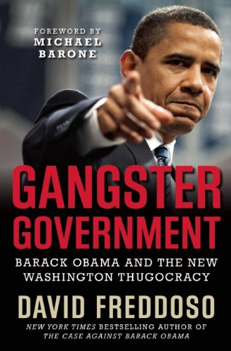 Gangster Government: Barack Obama and the New Washington Thugocracy 9781596986480