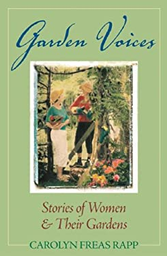 Garden Voices: Stories of Women and Their Gardens 9781595435903