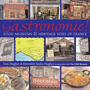 Gastronomie!: Food Museums and Heritage Sites of France 9781593730291