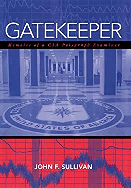 Gatekeeper: Memoirs of a CIA Polygraph Examiner 9781597970457