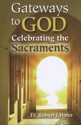 Gateways to God: Celebrating the Sacraments 9781592768264