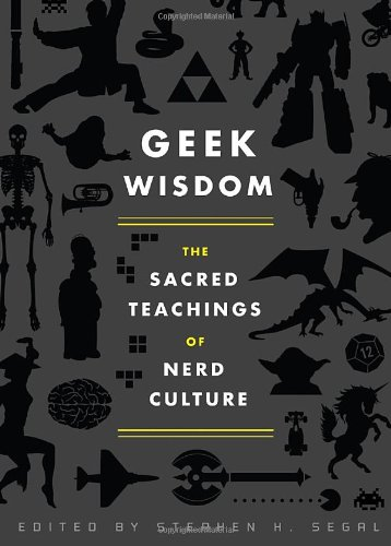 Geek Wisdom: The Sacred Teachings of Nerd Culture 9781594745270