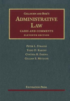 Gellhorn and Byse's Administrative Law: Cases and Comments 9781599414294