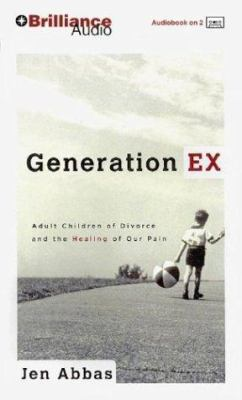 Generation Ex: Adult Children of Divorce and the Healing of Our Pain 9781593558178