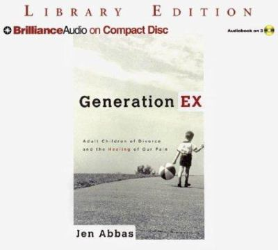 Generation Ex: Adult Children of Divorce and the Healing of Our Pain 9781593558208