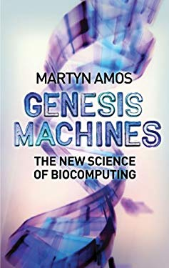 Genesis Machines: The New Science of Biocomputing 9781590200391