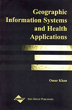 Geographic Information Systems and Health Applications: 9781591400424