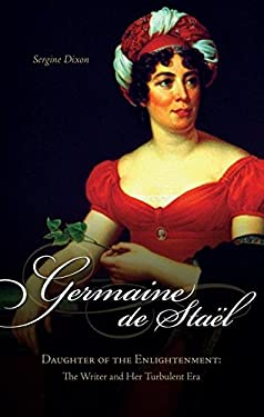 Germaine de Stael, Daughter of the Enlightenment: The Writer and Her Turbulent Era 9781591025603