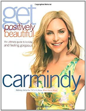 Get Positively Beautiful: The Ultimate Guide to Looking and Feeling Gorgeous 9781599951430