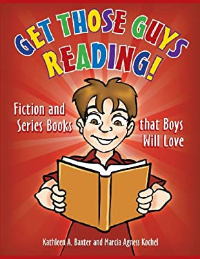 Get Those Guys Reading!: Fiction and Series Books That Boys Will Love 9781598848465