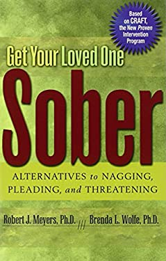 Get Your Loved One Sober: Alternatives to Nagging, Pleading, and Threatening. 9781592850815