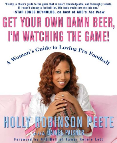 Get Your Own Damn Beer, I'm Watching the Game!: A Woman's Guide to Loving Pro Football 9781594861635