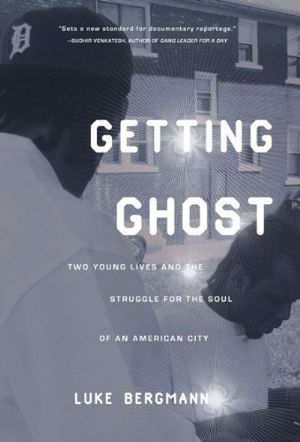 Getting Ghost: Two Young Lives and the Struggle for the Soul of an American City 9781595581396