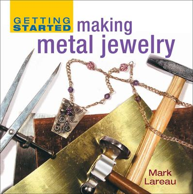 Getting Started Making Metal Jewelry 9781596680258