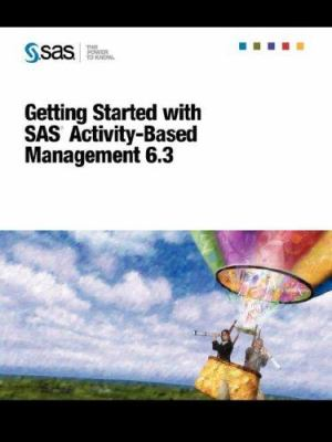 Getting Started with SAS Activity-Based Management 6.3 9781599943985