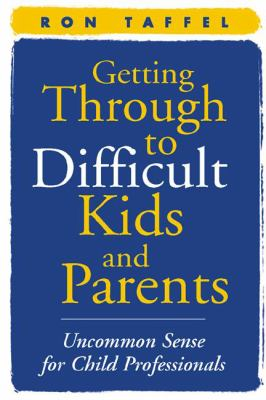 Getting Through to Difficult Kids and Parents: Uncommon Sense for Child Professionals 9781593850937
