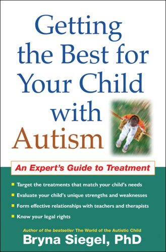 Getting the Best for Your Child with Autism: An Expert's Guide to Treatment 9781593853174