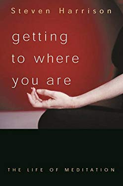 Getting to Where You Are: The Life of Meditation 9781591810063