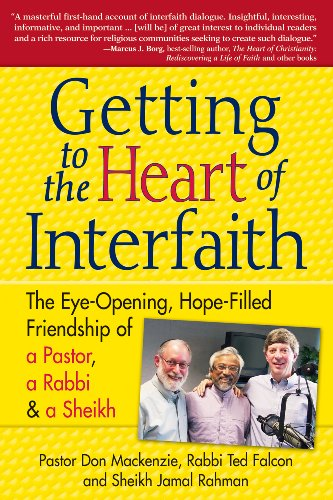 Getting to the Heart of Interfaith: The Eye-Opening, Hope-Filled Friendship of a Pastor, a Rabbi & a Sheikh 9781594732638