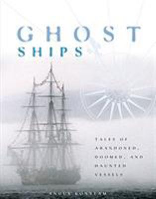 Ghost Ships: Tales of Abandoned, Doomed and Haunted Vessels 9781599210544