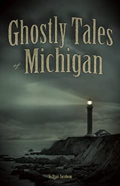 Ghostly Tales of Michigan 9781591932598